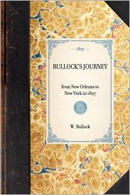 Bullock's Journey from New Orleans to New York, in 1827 - W Bullock, W. Bullock