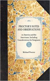 Proctor's Notes and Observations: On America, and the Americans - Including Considerations for Emigrants - Michael Proctor