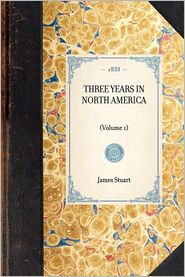 Three Years in North America - James Stuart