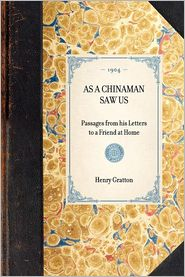 As a Chinaman Saw Us: Passages from His Letters to a Friend at Home - Henry Gratton
