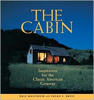 The Cabin: Inspiration for the Classic American Getaway - Dale Mulfinger, Susan E. Davis