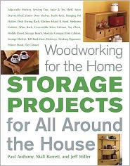 Woodworking for the Home: Storage Projects: For All Around the House - Jeff Miller, Paul Anthony, Niall Barrett