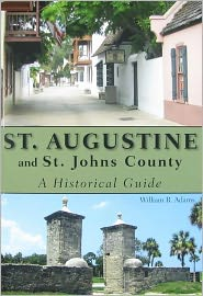 St. Augustine and St. Johns County: A Historical Guide - William R Adams