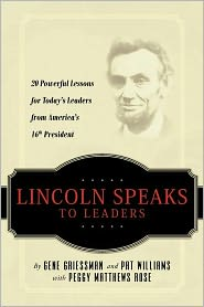 Lincoln Speaks to Leaders: 20 Powerful Lessons for Today's Leaders from America's 16th President - Gene Griessman, Pat Williams, With Peggy Matthews Rose