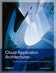 Cloud Application Architectures: Building Applications and Infrastructure in the Cloud - George Reese