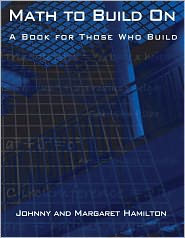 Math to Build on: A Book for Those Who Build - Johnny Hamilton, Margaret Hamilton, Margaret S. Hamilton