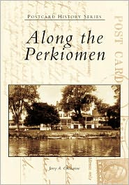 Along the Perkiomen, Pennsylvania (Postcard History Series) - Jerry A. Chiccarine