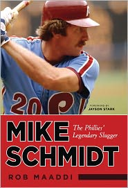 Mike Schmidt: The Phillies' Legendary Slugger - Rob Maaddi, Foreword by Jayson Stark