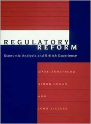 Regulatory Reform: Economic Analysis and British Experience - Mark Armstrong, Simon Cowan, John Stuart Vickers