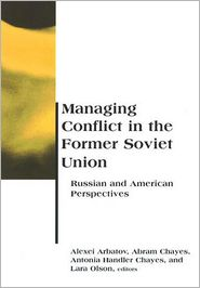 Managing Conflict in the Former Soviet Union: Russian and American Perspectives - Alexei Arbatov (Editor), Antonia Handler Chayes (Editor), Abram Chayes (Editor), Lara Olson (Editor)