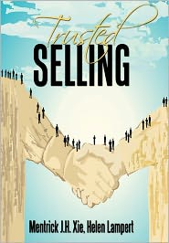 Trusted Selling - Mentrick J.H. Xie, Helen Lampert