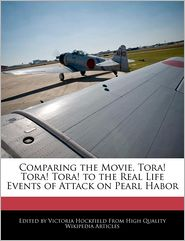 Comparing the Movie, Tora! Tora! Tora! to the Real Life Events of Attack on Pearl Habor - Victoria Hockfield