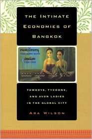 The Intimate Economies of Bangkok: Tomboys, Tycoons, and Avon Ladies in the Global City - Ara Wilson