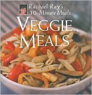 Veggie Meals: Rachael Ray's 30-Minute Meals - Rachael Ray