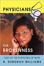 Physicians for Brokenness: One of the Purposes of Man - R. Deborah Williams