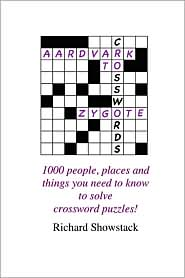 Aardvark to Zygote: 1000 people, places and things you need to know to solve crossword Puzzles! - Richard Showstack