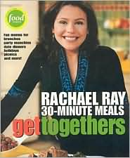 Get Togethers: Rachael Ray's 30-Minute Meals - Rachael Ray