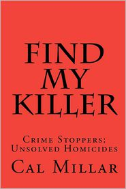 Find My Killer: Crime Stoppers: Unsolved Homicides - Cal Millar