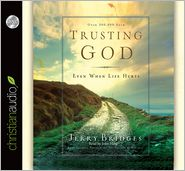 Trusting God: Even When Life Hurts - Jerry Bridges, Read by John Haag