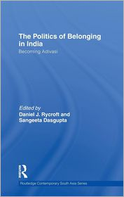 The Politics of Belonging in India: Becoming Adivasi - Daniel J. Rycroft (Editor), Sangeeta Dasgupta (Editor)