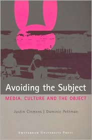 Avoiding the Subject: Media, Culture and the Object - Justin Clemens, Dominic Pettman