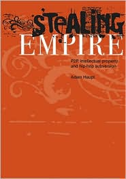 Stealing Empire: P2P, Intellectual Property and Hip-Hop Subversion