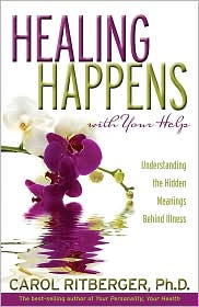 Healing Happens with Your Help: Understanding the Hidden Meanings Behind Illness - Carol Ritberger