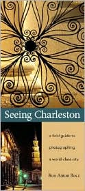 Seeing Charleston: a field guide to photographing a world-class city - Ron Anton Rocz, Susan Kammeraad-Campbell (Editor), Ron A. Rocz (Photographer)