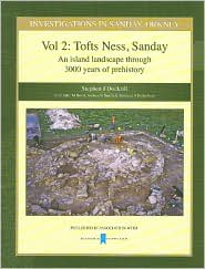 Investigations in Sanday, Orkney Vol 2: Tofts Ness, Sandnay - An Island Landscape Through 3000 Years of Prehistory - Stephen J. Dockrill, Julie M. Bond, Andrea N. Smith
