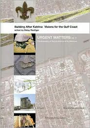 Building After Katrina: Visions for the Gulf Coast (Urgent Matters, vol. 2)