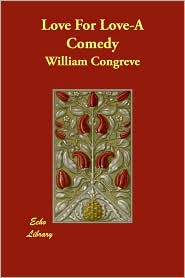 Love For Love-A Comedy - William Congreve