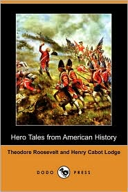 Hero Tales from American History - Theodore Roosevelt, Henry Cabot Lodge