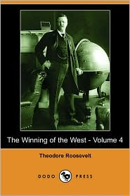 The Winning of the West - Volume 4 (Dodo Press) - Theodore Roosevelt