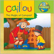 Caillou: The Magic of Compost - Adapted by Sarah Margaret Johanson, Eric Sevigny (Illustrator)