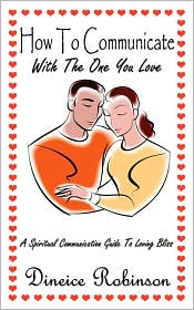 How to Communicate with the One You Love: A Spiritual Communication Guide to Loving Bliss - Dineice Robinson