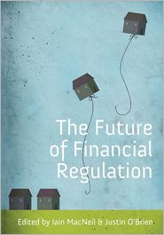 The Future of Financial Regulation - Iain G. MacNeil, Justin O'Brien