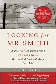Looking for Mr. Smith: The Quest for the Truth Behind The Long Walk, the Greatest Survival Story Ever Told