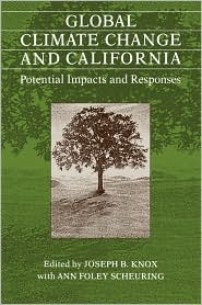 Global Climate Change and California: Potential Impacts and Responses - Joseph B. Knox (Editor), Ann Foley Scheuring (Editor)