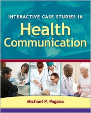 Interactive Case Studies In Health Communication - Michael P. Pagano