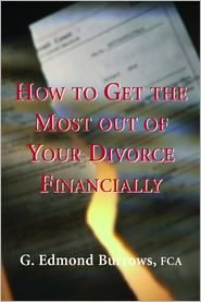 How to Get the Most Out of Your Divorce, Financially - G. Edmond Burrows, Ed Burrows