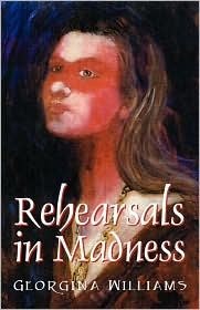Rehearsals In Madness - Georgina Williams