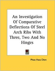 Investigation of Comparative Deflections of Steel Arch Ribs with Three, Two and No Hinges - Phoo Hwa Chen