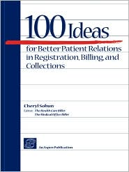 100 Ideas For Better Patient Relations In Registration, Billings, And Collection - Cheryl Sobun