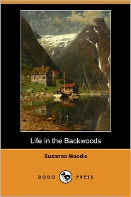 Life In The Backwoods - Susanna Moodie