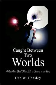 Caught Between Two Worlds - Dee W. Beasley