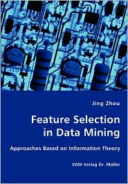 Feature Selection in Data Mining - Approaches Based on Information Theory - Jing Zhou