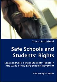 Safe Schools and Students' Rights - Locating Public School Students' Rights in the Wake of the Safe Schools Movement - Travis Satterlund
