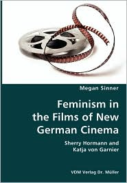 Feminism in the Films of New German Cinema- Sherry Hormann and Katja Von Garnier - Megan Sinner
