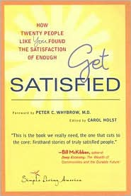 Get Satisfied: How Twenty People Like You Found the Satisfaction of Enough - Carol Holst (Editor), Foreword by Peter C. Whybrow