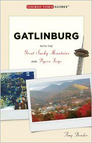 Gatlinburg: With Pigeon Forge, Sevierville, and the Smokies - Amy Bender